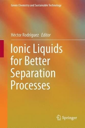 Ionic liquids for better separation processes / edited by Héctor Rodriguez
