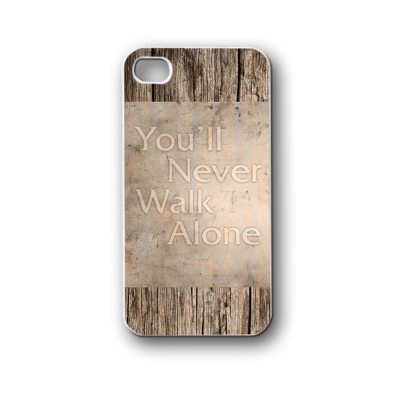 youll never walk alone - iPhone 4,4S,5,5S,5C, Case - Samsung Galaxy S3,S4,NOTE,Mini, Cover, Accessories,Gift