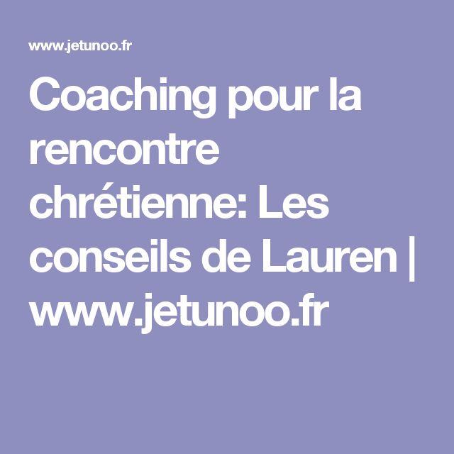 Coaching pour la rencontre chrétienne: Les conseils de Lauren | www.jetunoo.fr