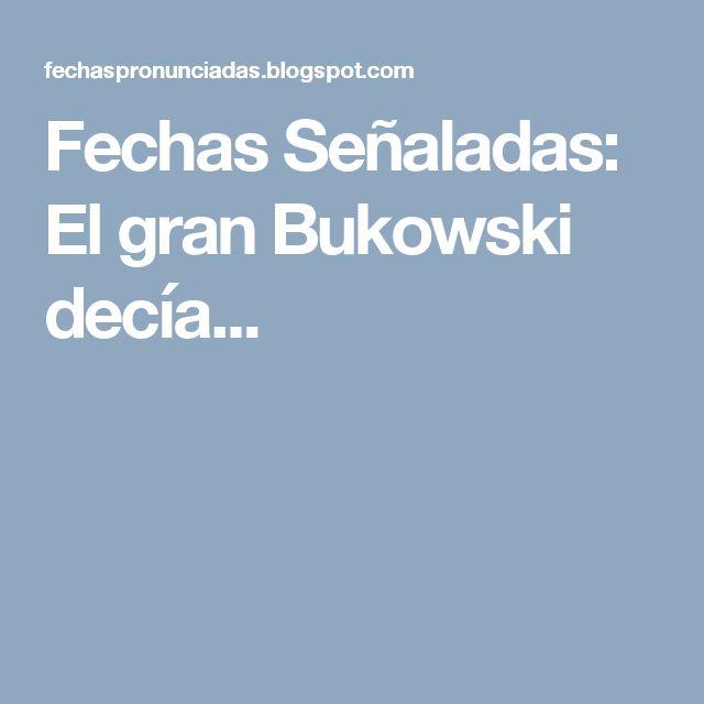 Fechas Señaladas: El gran Bukowski decía...