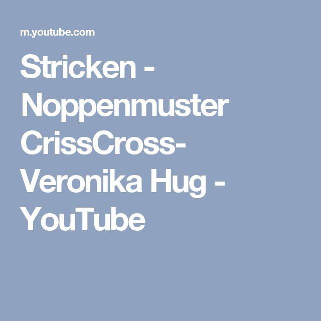 Stricken - Noppenmuster CrissCross- Veronika Hug - YouTube