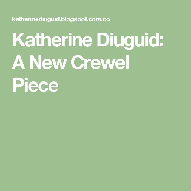 Katherine Diuguid: A New Crewel Piece