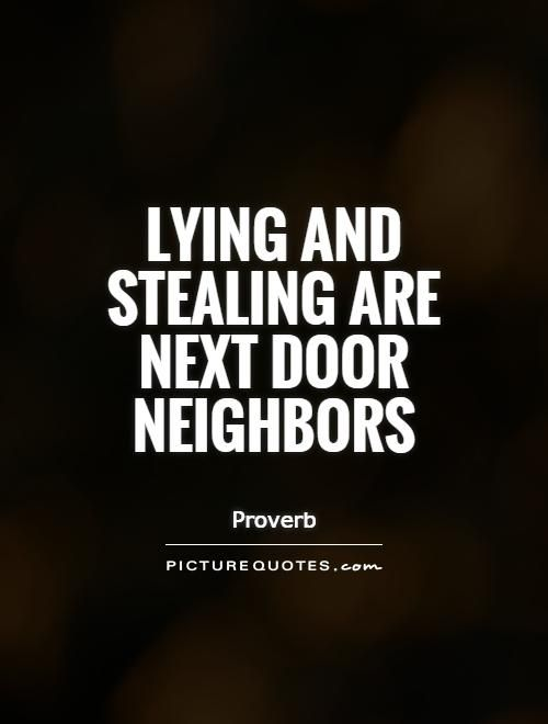 Lying and stealing are next door neighbors. Picture Quotes.