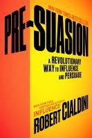 PRE-SUASION by Robert Cialdini Simon & Schuster The techniques to becoming a master persuader.