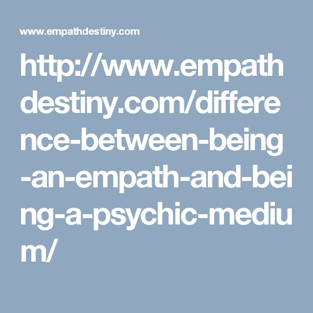 http://www.empathdestiny.com/difference-between-being-an-empath-and-being-a-psychic-medium/
