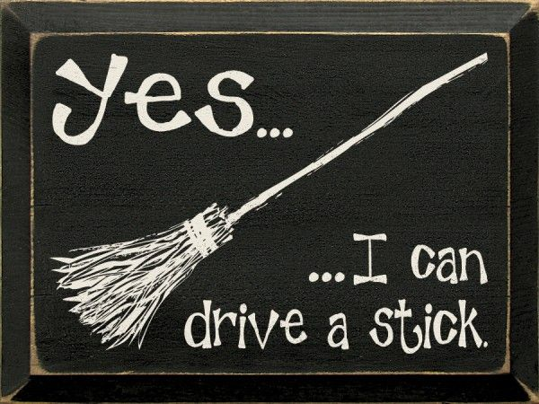 Yes...I can drive a stick.