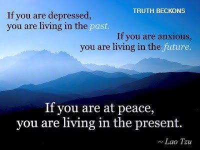 depression = past | anxiety = future | peace = present | Lao Tzu: Inspiration, Lao Tzu, Life, Quotes, Wisdom, Thought, At Peace, Presents