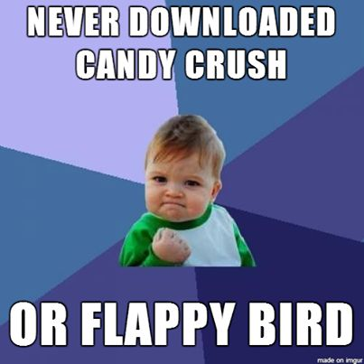 The Memes Factory  Never downloaded candy crush or flappy bird