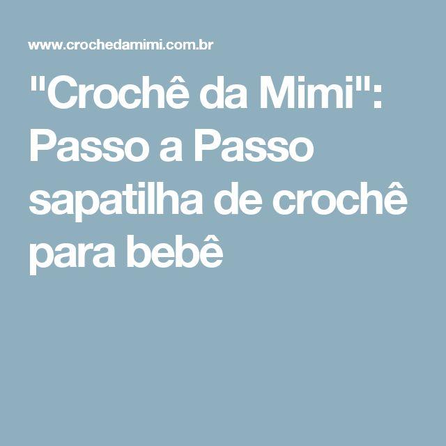 """""""Crochê da Mimi"""": Passo a Passo sapatilha de crochê para bebê"""