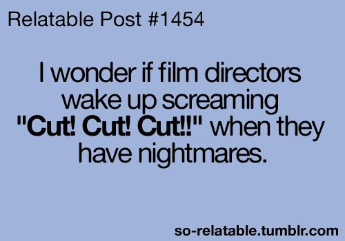 : The Funnies, Funny Things, Director Nightmares, Funny Bone, Film Directors, Funny Quotes, Randomly Funny, Quotes Funny Cute Ect