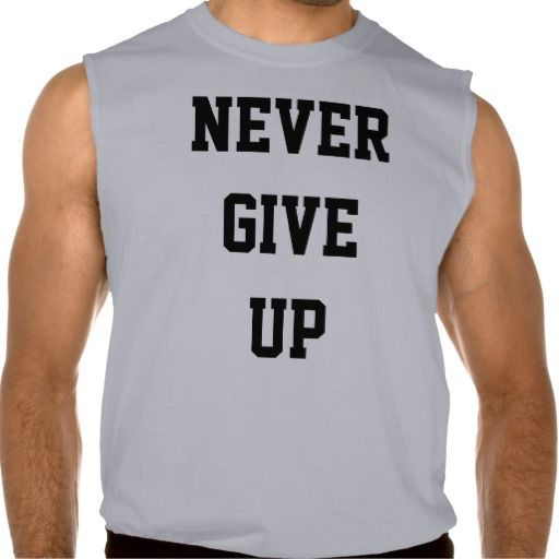 Never give up do your very very best at all times.