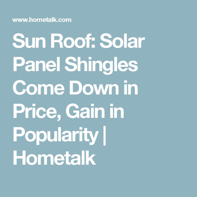 Sun Roof: Solar Panel Shingles Come Down in Price, Gain in Popularity   Hometalk