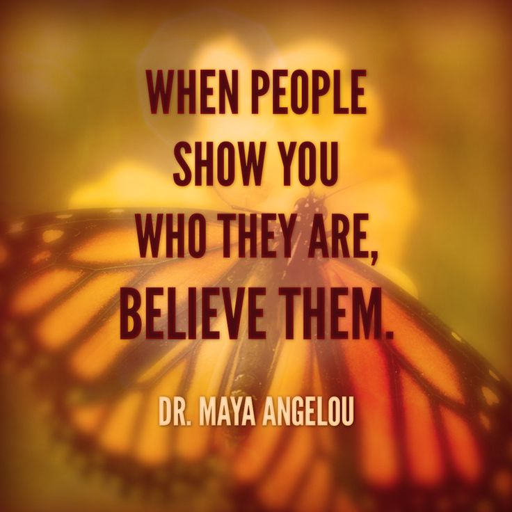 My favorite Maya Angelou quotable. Still find it to be true and still regret when I choose to not believe the message people send about who they really are. I may see more in them than they do, but they live the truth of it, not me.