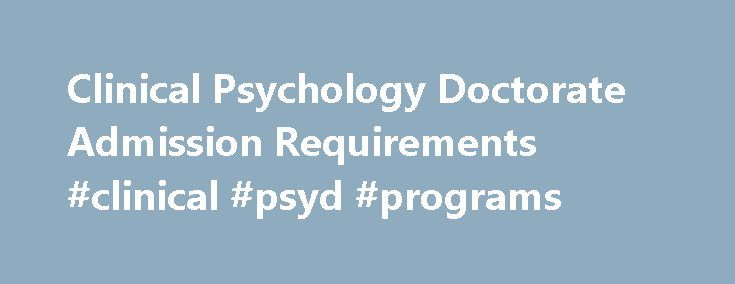 Clinical Psychology Doctorate Admission Requirements #clinical #psyd #programs http://maine.nef2.com/clinical-psychology-doctorate-admission-requirements-clinical-psyd-programs/  # Application Deadlines: Fall 2018 Priority Deadline: December 1, 2017 Admission Requirements: Applicants for the PsyD program must possess a master's degree in psychology or a closely related field that reflects a graduate-level foundation of knowledge in the following domains: biological aspects of behavior…
