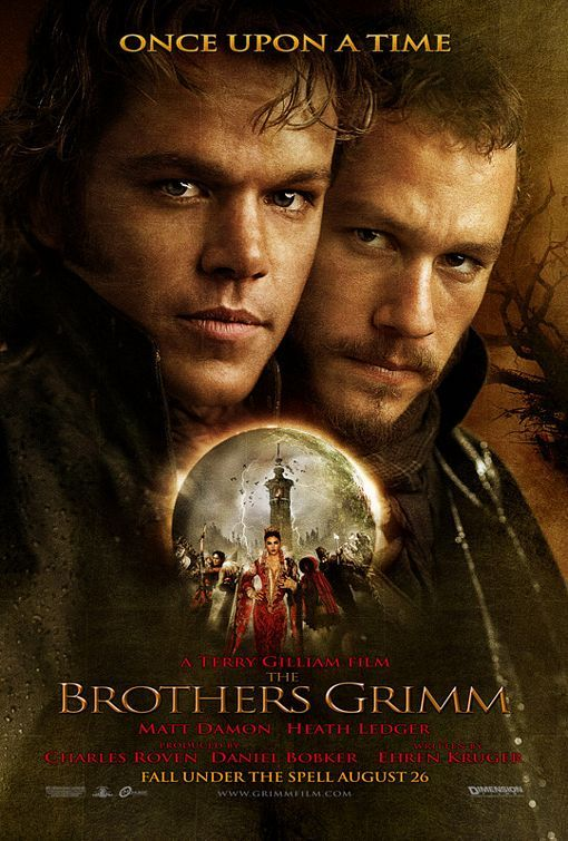 The Brothers Grimm - Will and Jake Grimm are traveling con-artists who encounter a genuine fairy-tale curse which requires true courage instead of their usual bogus exorcisms.