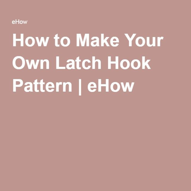 How To Make Your Own Latch Hook Pattern
