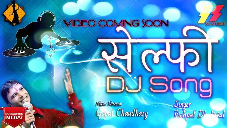 Rajasthani Latest DJ Song 2017 | Selfie | Richpal Dhaliwal Hits | 3S Studio