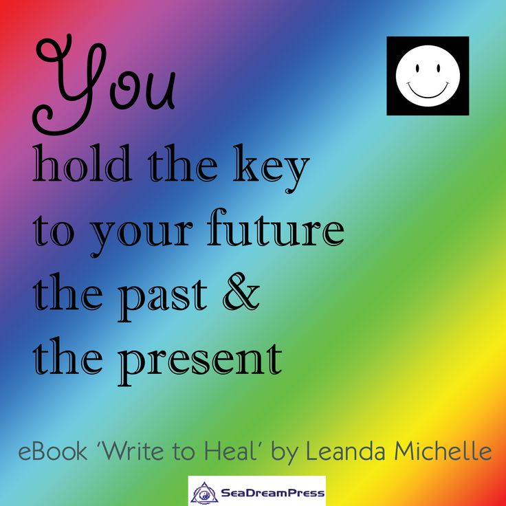 """YOU hold the key to your future, the past and the present"" (excerpt from 'Write to Heal' eBook by Leanda Michelle)"