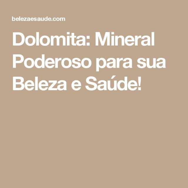 Dolomita: Mineral Poderoso para sua Beleza e Saúde!