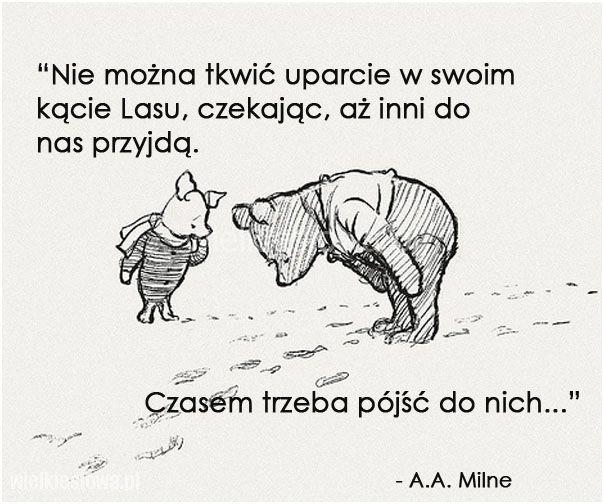 Nie można tkwić uparcie w swoim kącie Lasu... #Milne-Alan-Alexander,  #Relacje-międzyludzkie
