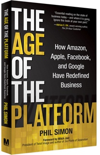"We're in ""The Age of the #Platform"" writes author Phil Simon. This book is about Amazon, Google, Facebook and Apple but their way of doing business (using tech smartly and benefitting from vibrant ecosystems) informs the little guy too."