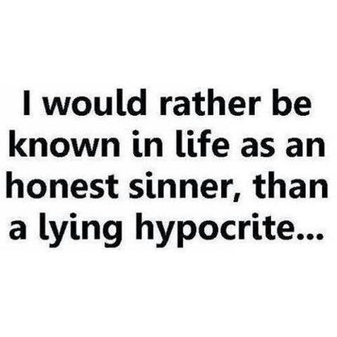 I would rather be known as an honest sinner than a lying