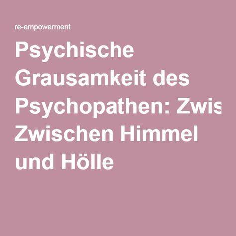 Psychische Grausamkeit des Psychopathen: Zwischen Himmel und Hölle