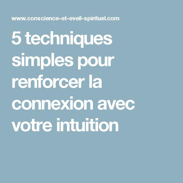 5 techniques simples pour renforcer la connexion avec votre intuition