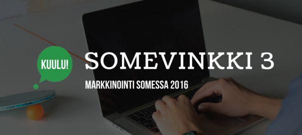 Somevinkki 3: markkinointi somessa 2016  1. Tee yhteistyötä vaikuttajien kanssa 2. Livenä olet parempi 3. Aloita somemainonta 4. Tarjoa vähän ekstraa 5. Hyödynnä työntekijöitäsi