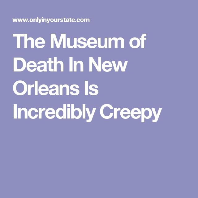 25 best ideas about museum of death on pinterest new for Best museums in new orleans