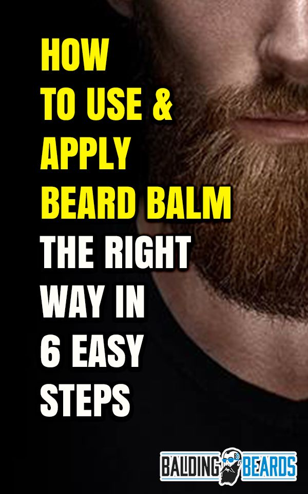 How To Use Apply Beard Balm The Right Way In 6 Easy Steps Beard Balm The Balm Bald With Beard