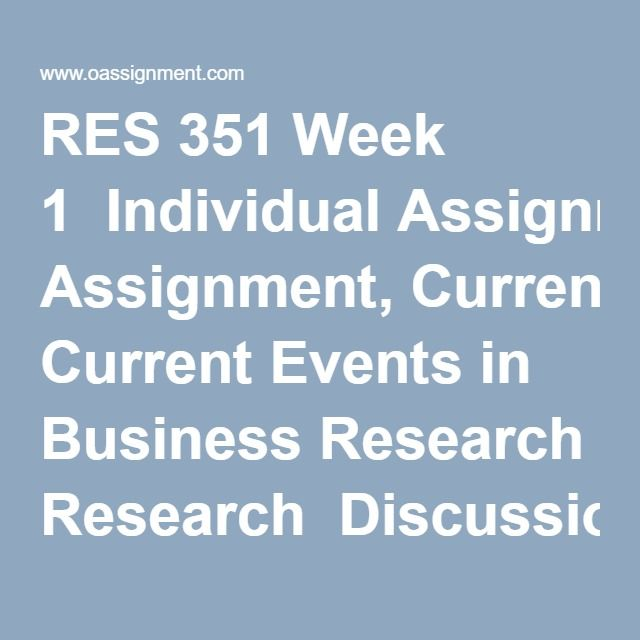 RES 351 Week 1  Individual Assignment, Current Events in Business Research  Discussion Question 1  Discussion Question 2  Discussion Question 3