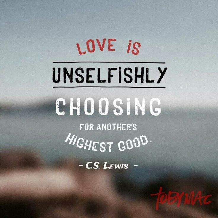 """""""Love is unselfishly choosing for another's highest good."""" -C. S. Lewis #quotes"""