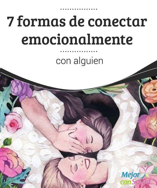 7 formas de conectar emocionalmente con alguien Hay personas que nacen con un don natural para conectar emocionalmente con los demás. Este tipo de individuos conquistan corazones y hacen amigos sin apenas esfuerzo.