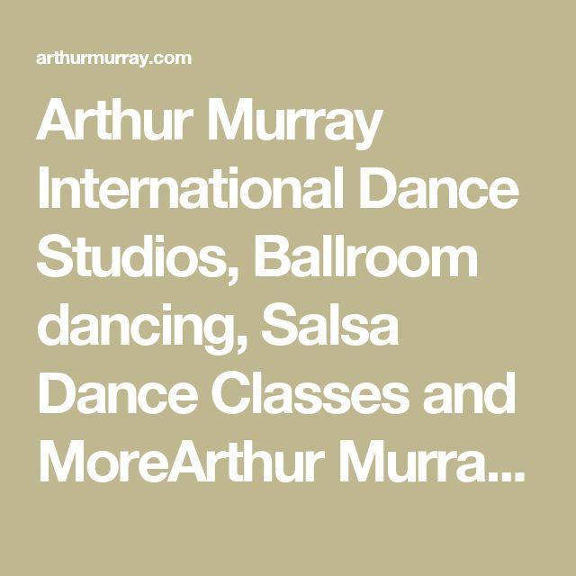 Arthur Murray International Dance Studios, Ballroom dancing, Salsa Dance Classes and MoreArthur Murray International