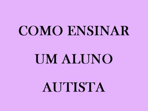 Pedagogia Brasil: Como ensinar um aluno autista