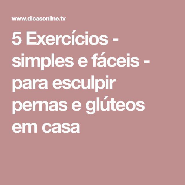 5 Exercícios - simples e fáceis - para esculpir pernas e glúteos em casa