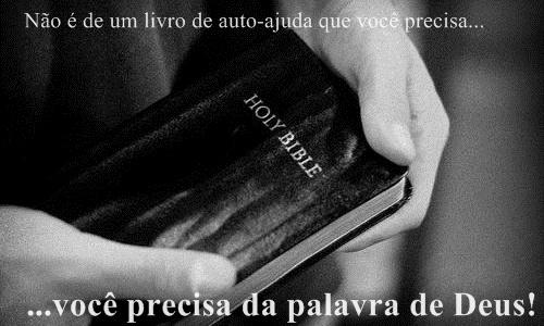 Não é de um livro de auto-ajuda que você precisa... você precisa da palavra de Deus!