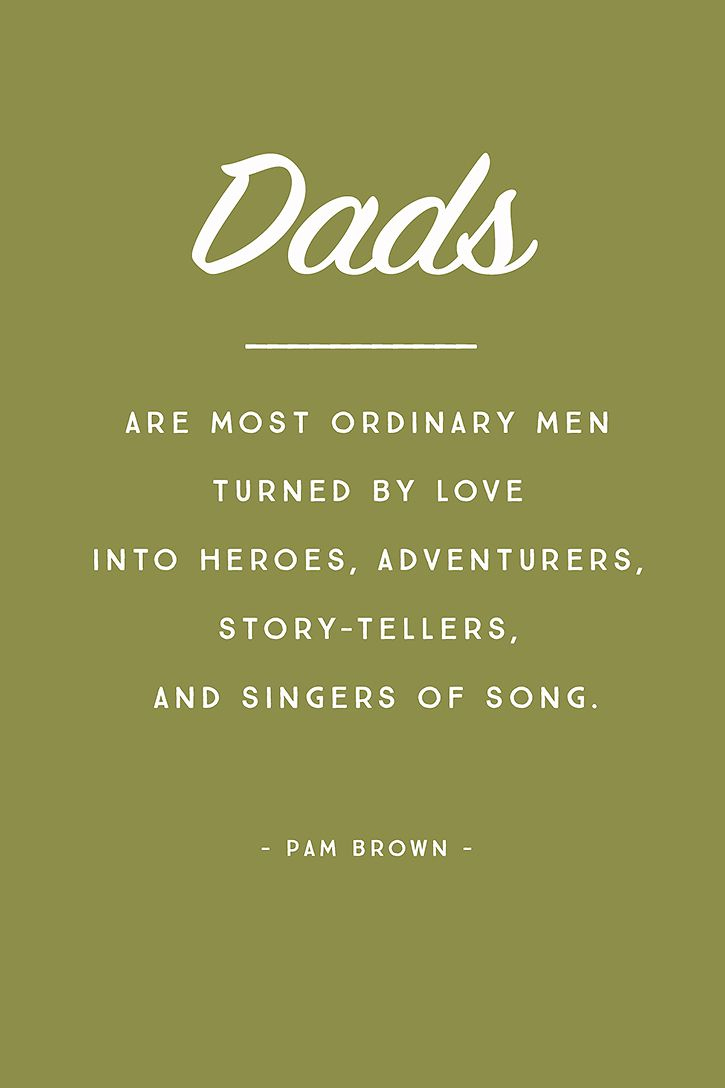 """Dads are most ordinary men turned by love into heroes, adventurers, story-tel..."