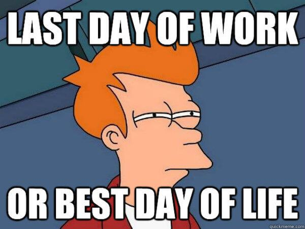 25 Memes To Celebrate Your Last Day At Work Work Humor Memes Last Day At Work