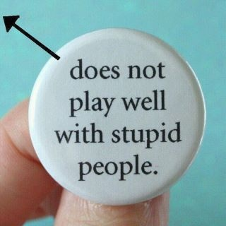 Ignorant people CAN be taught, stupidity can't