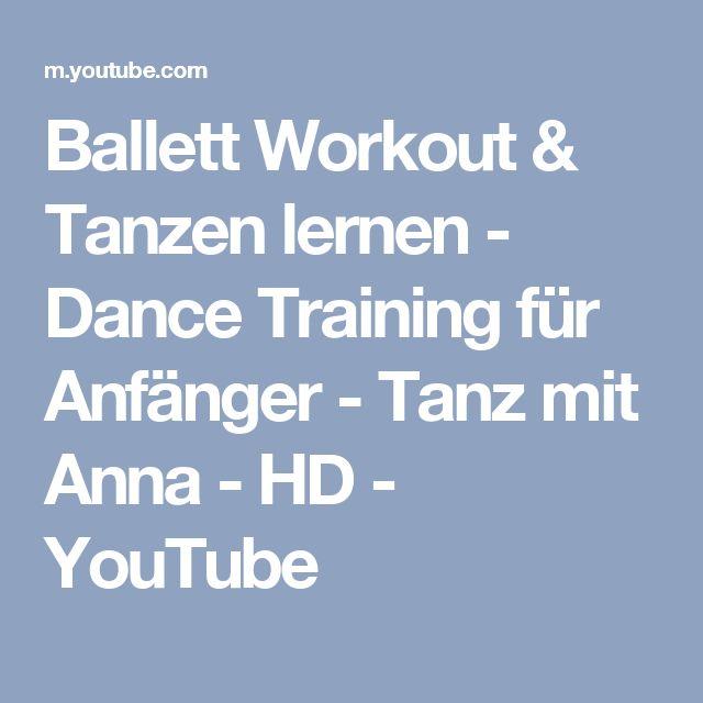 Ballett Workout & Tanzen lernen - Dance Training für Anfänger - Tanz mit Anna - HD - YouTube