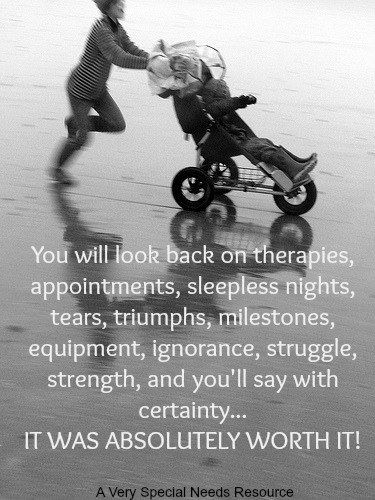 Worth it.   (via: A Very Special Needs Resource) http://www.facebook.com/AVerySpecialNeedsResource