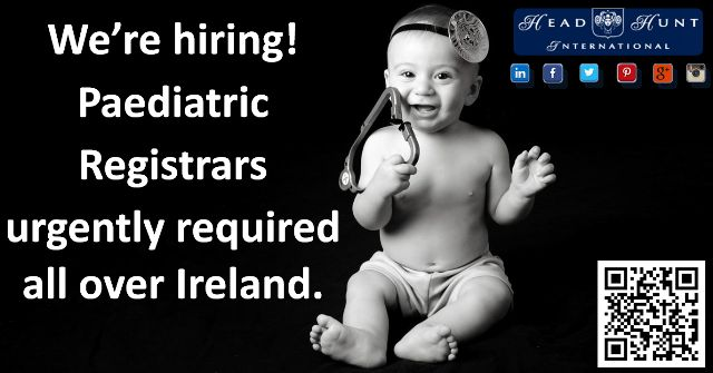**Paediatric Registrars - required - All over Ireland.** Major hospitals all over Ireland are looking for Paediatric Registrars. These hospitals provide acute, emergency, paediatric and maternity care services for their local areas as well as specialist referral services for their region. Irish Medical Council (IMC) registration is essential. Please send your CV to flaviaa@headhuntinternational.com or call 01 418 8185