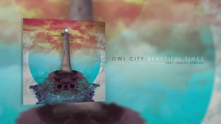 Owl City - Beautiful Times (feat. Lindsey Stirling) HE DID A SONG WITH LINDSEY STIRLING AAAAAAAAAAAAAAAAAAAAAAA ICANTICANT
