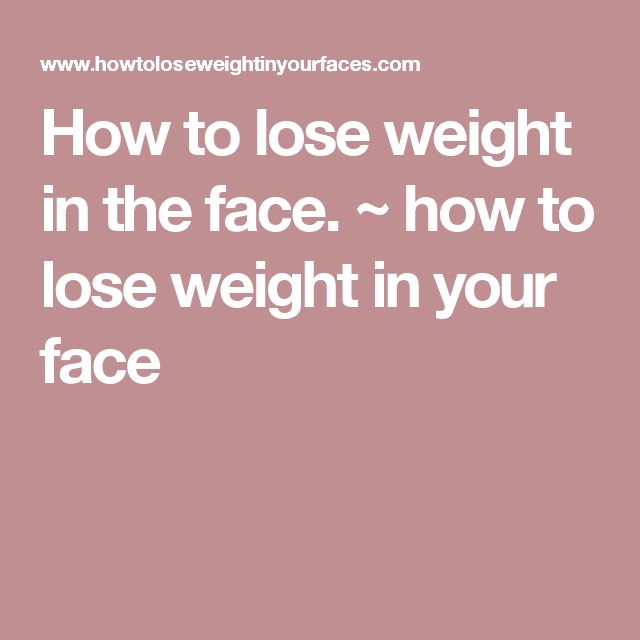 Pin On Best Ways To Lose Face Fat