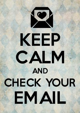 KEEP CALM AND CHECK YOUR EMAIL  Buuuut no one ever emails me... >.