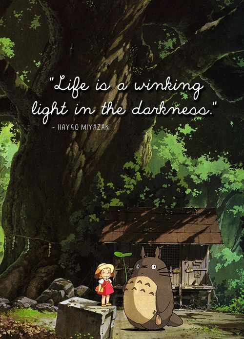 """Life is a winking light in the darkness"" - Hayao Miyazaki thank you for all the smiles and tears."
