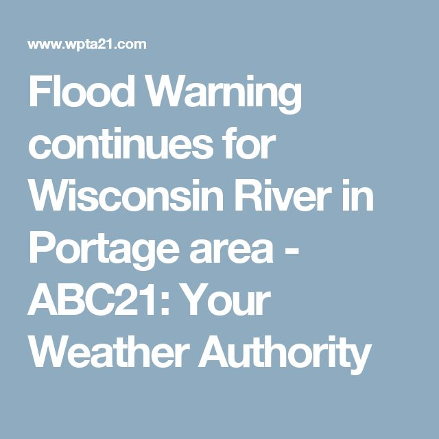 Flood Warning continues for Wisconsin River in Portage area - ABC21: Your Weather Authority