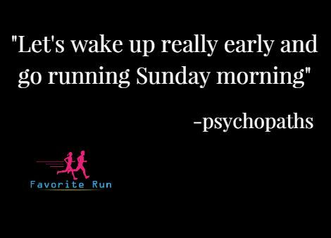Lol!!! ME!  If anyone told me I'd be waking at 4am to run a few years ago, I would have laughed in their face. What a difference a few years can make!